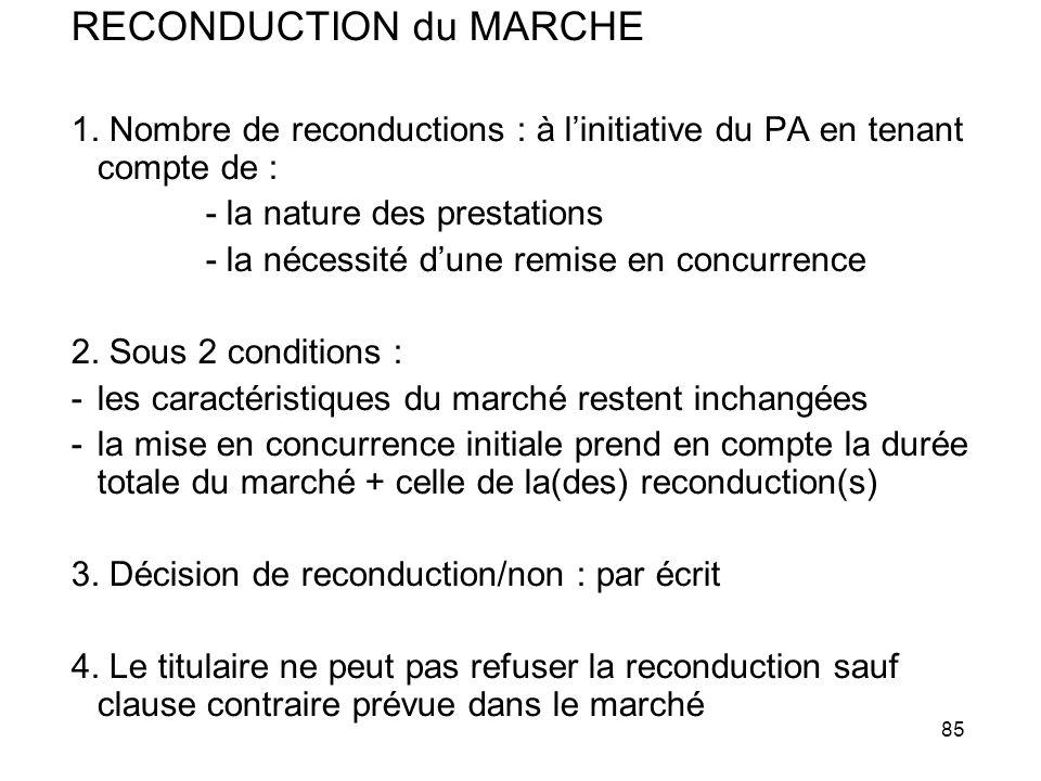 85 RECONDUCTION du MARCHE 1. Nombre de reconductions : à linitiative du PA en tenant compte de : - la nature des prestations - la nécessité dune remis
