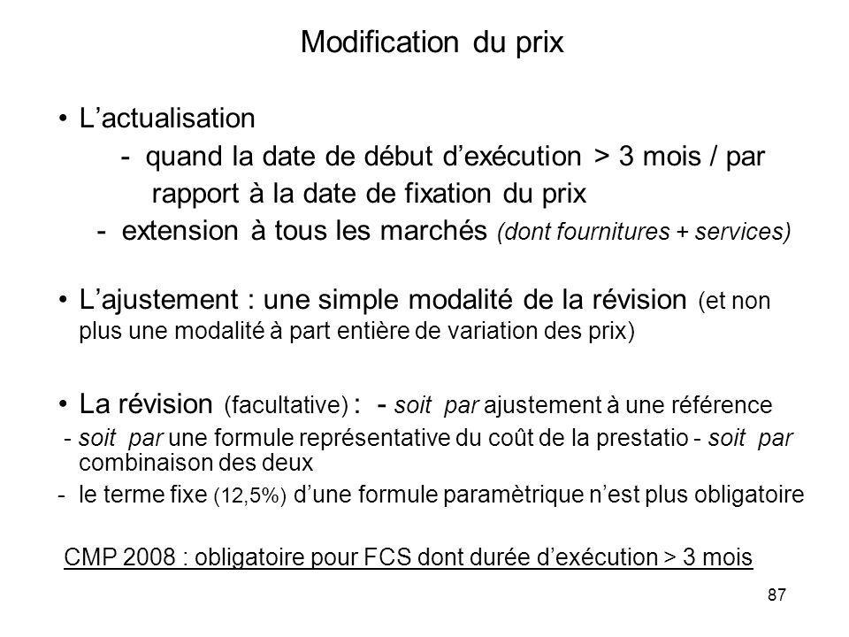 87 Modification du prix Lactualisation - quand la date de début dexécution > 3 mois / par rapport à la date de fixation du prix - extension à tous les