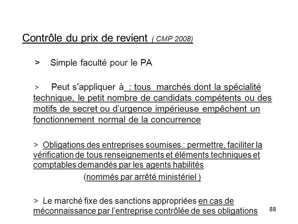 88 Contrôle du prix de revient ( CMP 2008) > Simple faculté pour le PA > Peut s'appliquer à : tous marchés dont la spécialité technique, le petit nomb