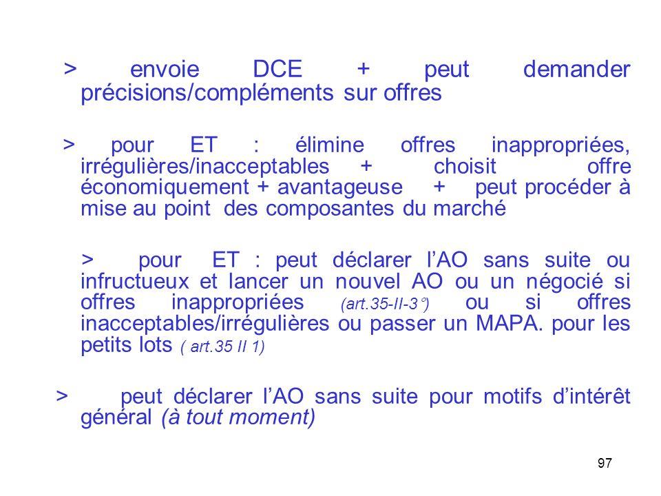 97 > envoie DCE + peut demander précisions/compléments sur offres > pour ET : élimine offres inappropriées, irrégulières/inacceptables + choisit offre