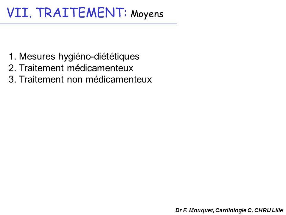 1. Mesures hygiéno-diététiques 2. Traitement médicamenteux 3. Traitement non médicamenteux Dr F. Mouquet, Cardiologie C, CHRU Lille VII. TRAITEMENT: M