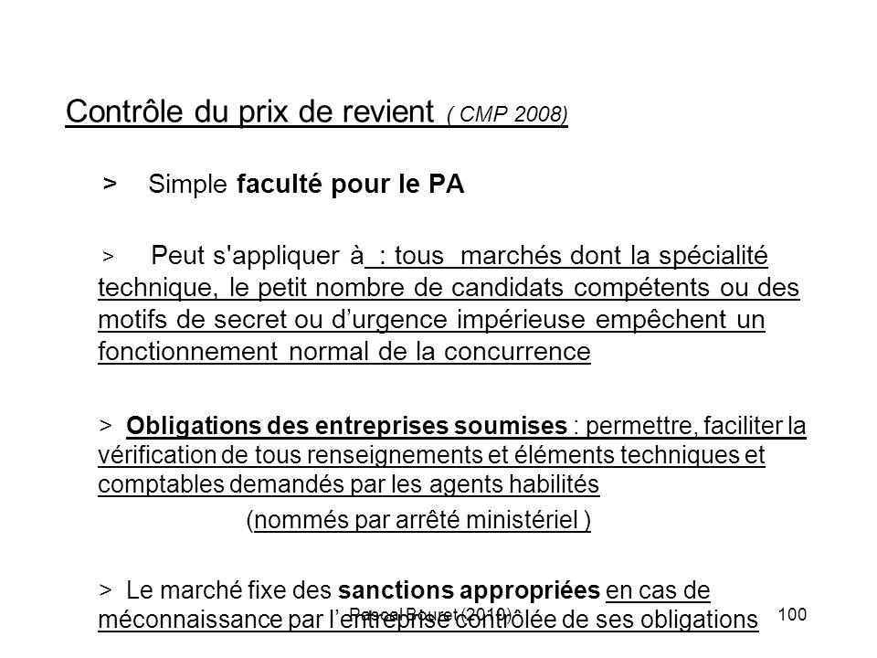 Pascal Bouret (2010)100 Contrôle du prix de revient ( CMP 2008) > Simple faculté pour le PA > Peut s'appliquer à : tous marchés dont la spécialité tec