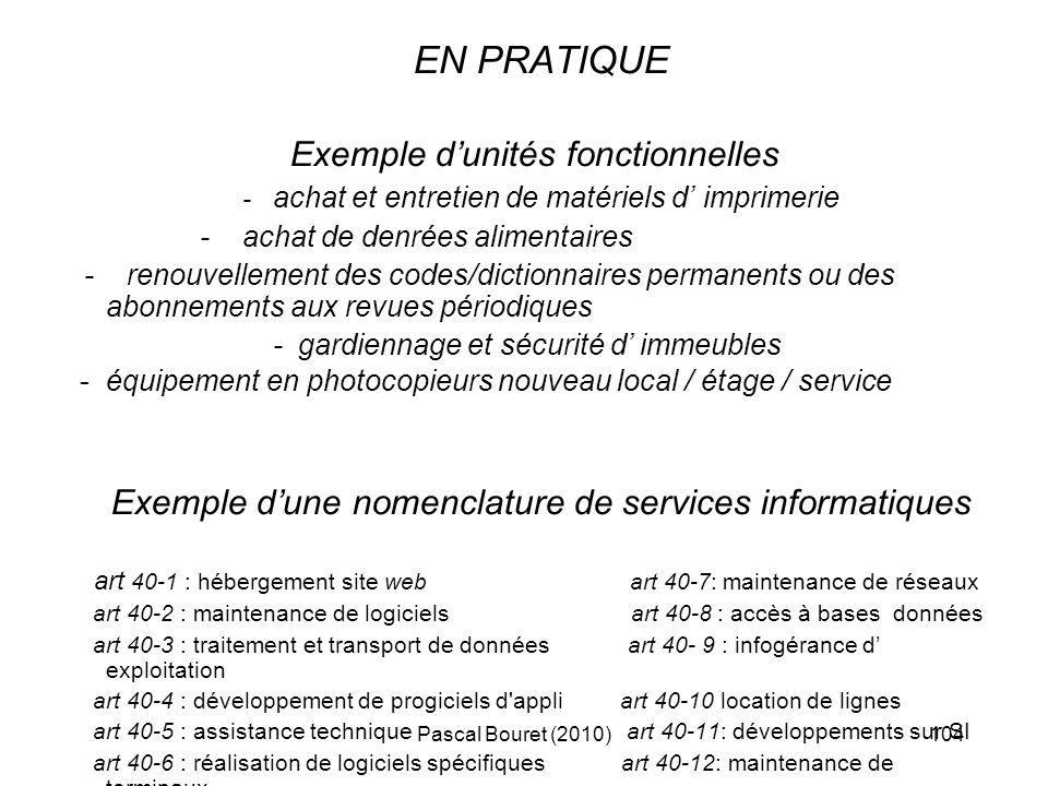 Pascal Bouret (2010)104 EN PRATIQUE Exemple dunités fonctionnelles - achat et entretien de matériels d imprimerie - achat de denrées alimentaires - re