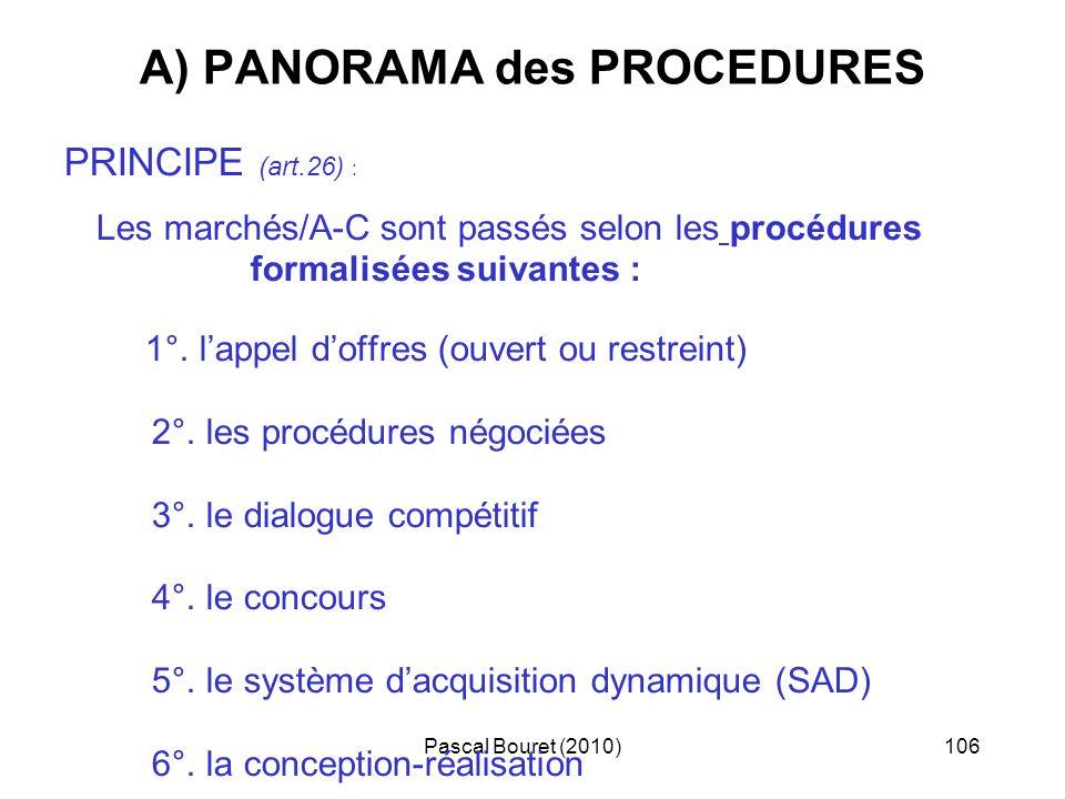 Pascal Bouret (2010)106 A) PANORAMA des PROCEDURES PRINCIPE (art.26) : Les marchés/A-C sont passés selon les procédures formalisées suivantes : 1°. la