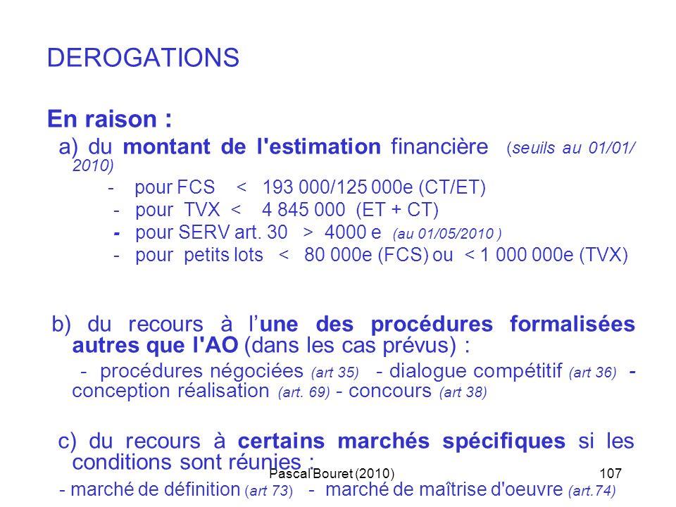 Pascal Bouret (2010)107 DEROGATIONS En raison : a) du montant de l'estimation financière (seuils au 01/01/ 2010) - pour FCS < 193 000/125 000e (CT/ET)