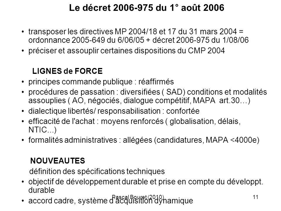 Pascal Bouret (2010)11 Le décret 2006-975 du 1° août 2006 transposer les directives MP 2004/18 et 17 du 31 mars 2004 = ordonnance 2005-649 du 6/06/05