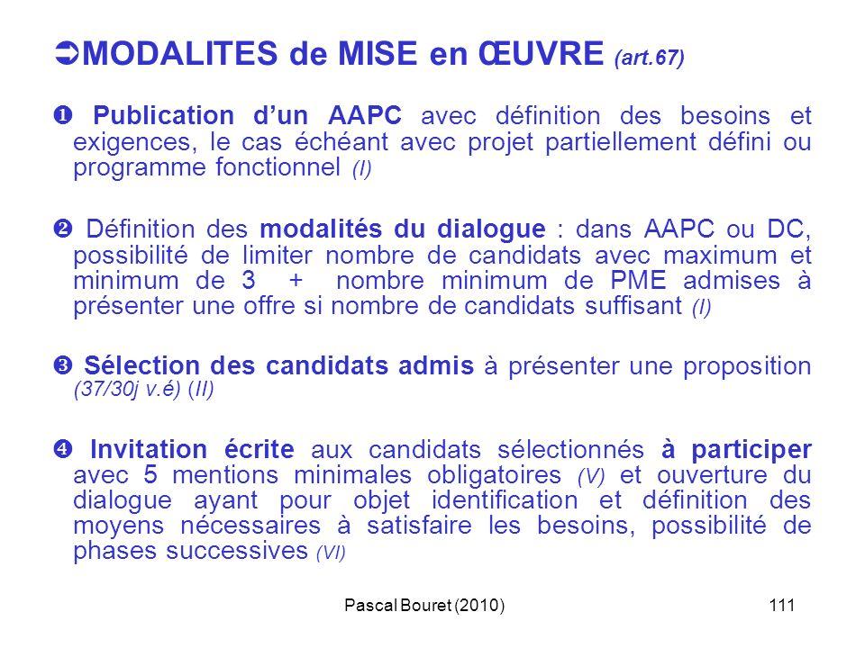 Pascal Bouret (2010)111 MODALITES de MISE en ŒUVRE (art.67) Publication dun AAPC avec définition des besoins et exigences, le cas échéant avec projet