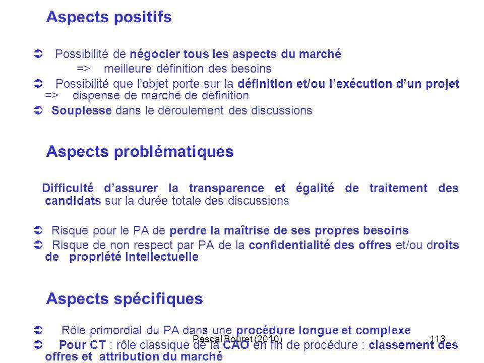 Pascal Bouret (2010)113 Aspects positifs Possibilité de négocier tous les aspects du marché => meilleure définition des besoins Possibilité que lobjet