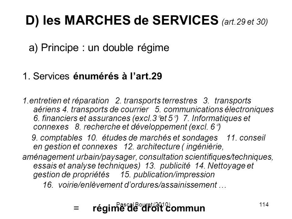 Pascal Bouret (2010)114 D) les MARCHES de SERVICES (art.29 et 30) a) Principe : un double régime 1. Services énumérés à lart.29 1.entretien et réparat