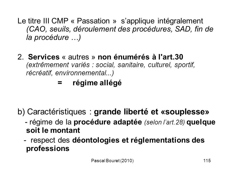 Pascal Bouret (2010)115 Le titre III CMP « Passation » sapplique intégralement (CAO, seuils, déroulement des procédures, SAD, fin de la procédure …) 2