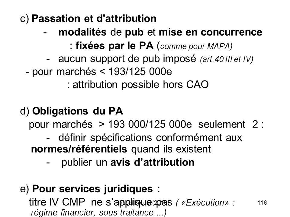 Pascal Bouret (2010)116 c) Passation et d'attribution - modalités de pub et mise en concurrence : fixées par le PA ( comme pour MAPA) - aucun support