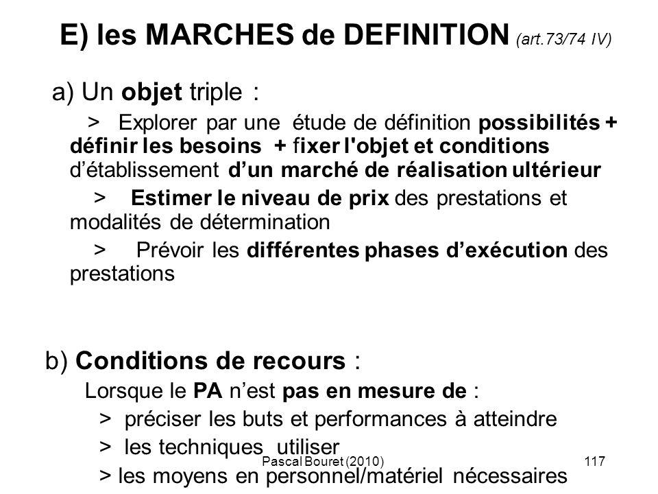 Pascal Bouret (2010)117 E) les MARCHES de DEFINITION (art.73/74 IV) a) Un objet triple : > Explorer par une étude de définition possibilités + définir
