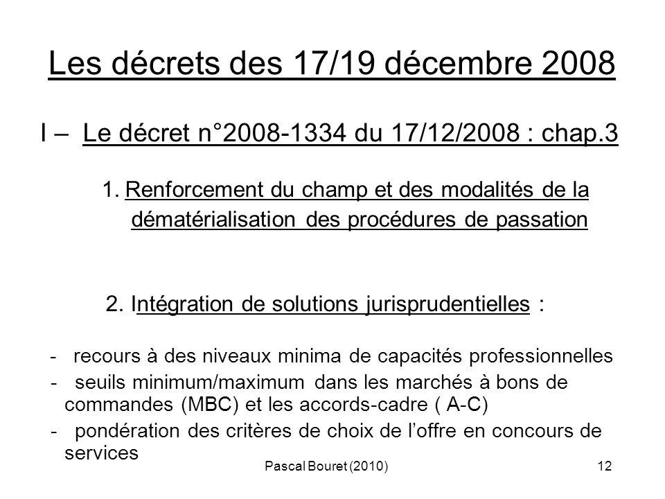 Pascal Bouret (2010)12 Les décrets des 17/19 décembre 2008 I – Le décret n°2008-1334 du 17/12/2008 : chap.3 1. Renforcement du champ et des modalités