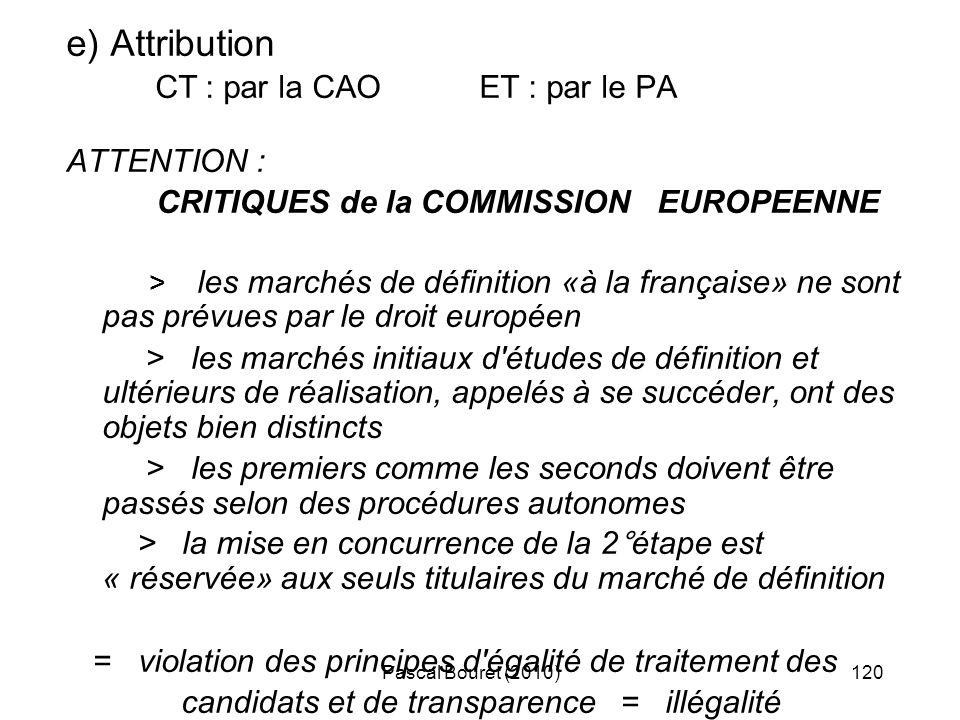 Pascal Bouret (2010)120 e) Attribution CT : par la CAO ET : par le PA ATTENTION : CRITIQUES de la COMMISSION EUROPEENNE > les marchés de définition «à