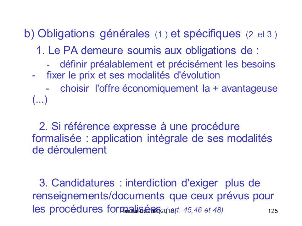 Pascal Bouret (2010)125 b) Obligations générales (1.) et spécifiques (2. et 3.) 1. Le PA demeure soumis aux obligations de : - définir préalablement e