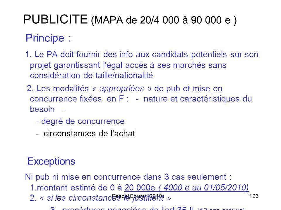 Pascal Bouret (2010)126 PUBLICITE (MAPA de 20/4 000 à 90 000 e ) Principe : 1. Le PA doit fournir des info aux candidats potentiels sur son projet gar