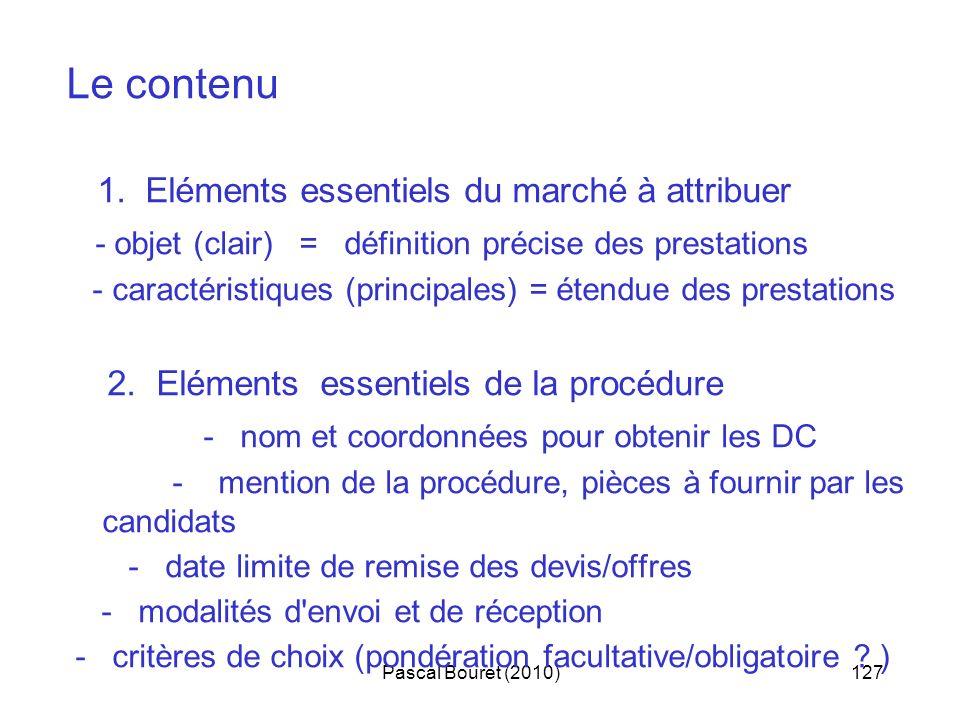 Pascal Bouret (2010)127 Le contenu 1. Eléments essentiels du marché à attribuer - objet (clair) = définition précise des prestations - caractéristique