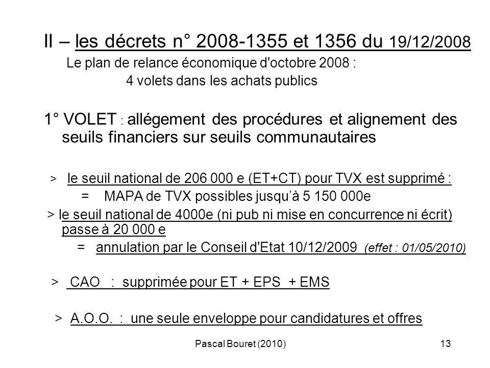 Pascal Bouret (2010)13 II – les décrets n° 2008-1355 et 1356 du 19/12/2008 Le plan de relance économique d'octobre 2008 : 4 volets dans les achats pub