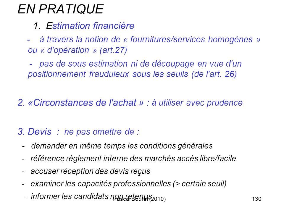 Pascal Bouret (2010)130 EN PRATIQUE 1. Estimation financière - à travers la notion de « fournitures/services homogènes » ou « d'opération » (art.27) -