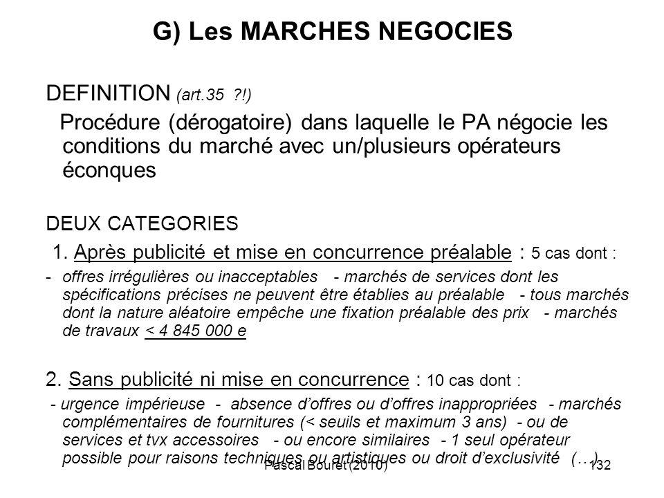 Pascal Bouret (2010)132 G) Les MARCHES NEGOCIES DEFINITION (art.35 ?!) Procédure (dérogatoire) dans laquelle le PA négocie les conditions du marché av