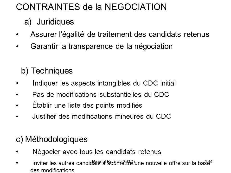 Pascal Bouret (2010)134 CONTRAINTES de la NEGOCIATION a) Juridiques Assurer l'égalité de traitement des candidats retenus Garantir la transparence de