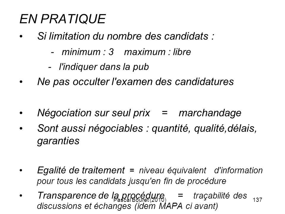 Pascal Bouret (2010)137 EN PRATIQUE Si limitation du nombre des candidats : - minimum : 3 maximum : libre - l'indiquer dans la pub Ne pas occulter l'e