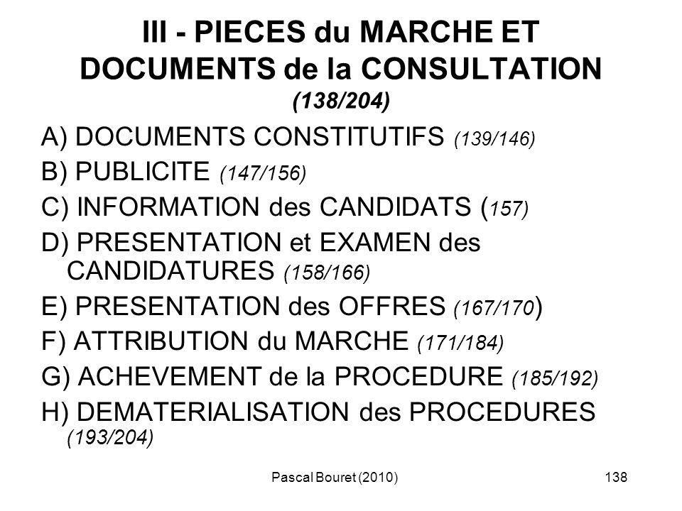 Pascal Bouret (2010)138 III - PIECES du MARCHE ET DOCUMENTS de la CONSULTATION (138/204) A) DOCUMENTS CONSTITUTIFS (139/146) B) PUBLICITE (147/156) C)