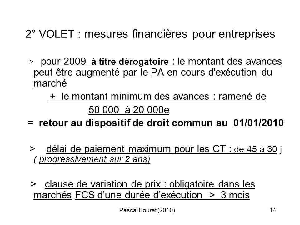 Pascal Bouret (2010)14 2° VOLET : mesures financières pour entreprises > pour 2009 à titre dérogatoire : le montant des avances peut être augmenté par