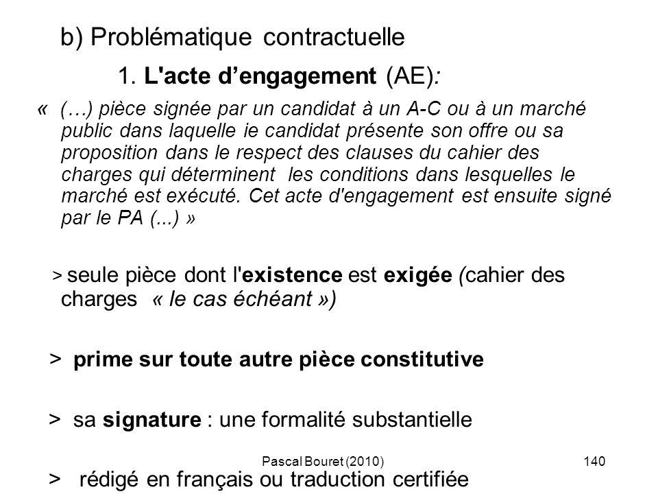 Pascal Bouret (2010)140 b) Problématique contractuelle 1. L'acte dengagement (AE): « (…) pièce signée par un candidat à un A-C ou à un marché public d
