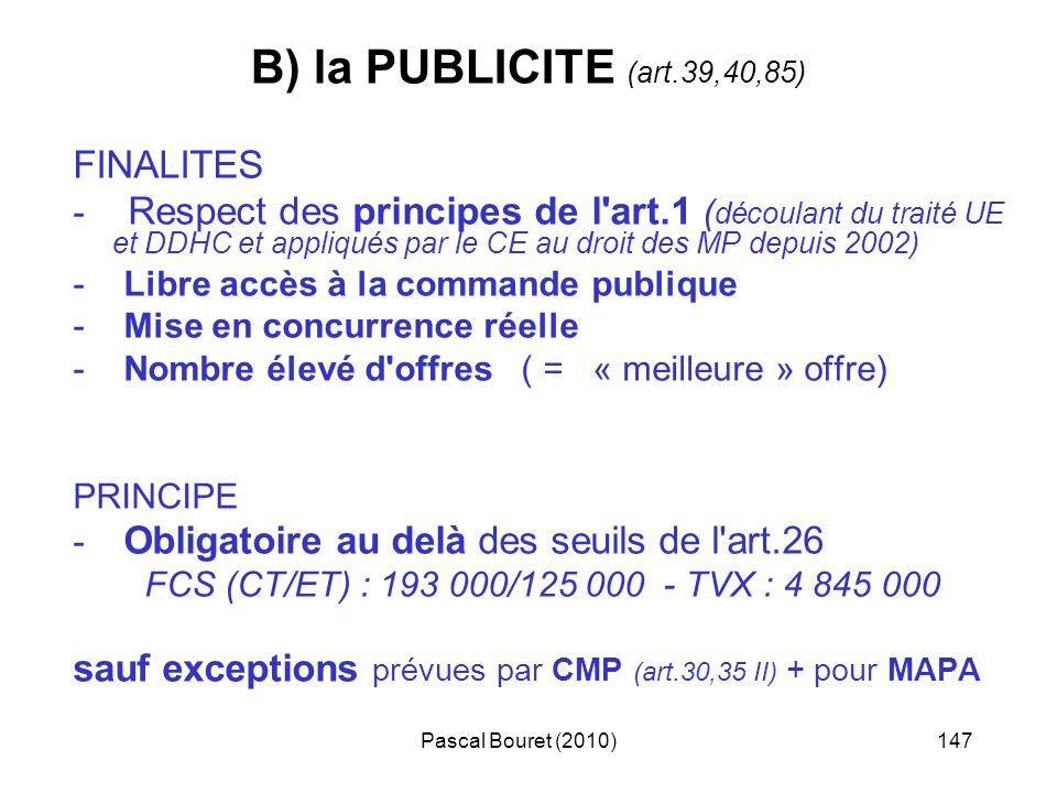 Pascal Bouret (2010)147 B) la PUBLICITE (art.39,40,85) FINALITES - Respect des principes de l'art.1 ( découlant du traité UE et DDHC et appliqués par
