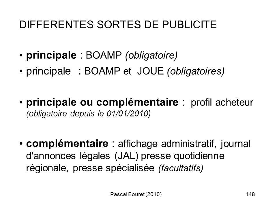 Pascal Bouret (2010)148 DIFFERENTES SORTES DE PUBLICITE principale : BOAMP (obligatoire) principale : BOAMP et JOUE (obligatoires) principale ou compl