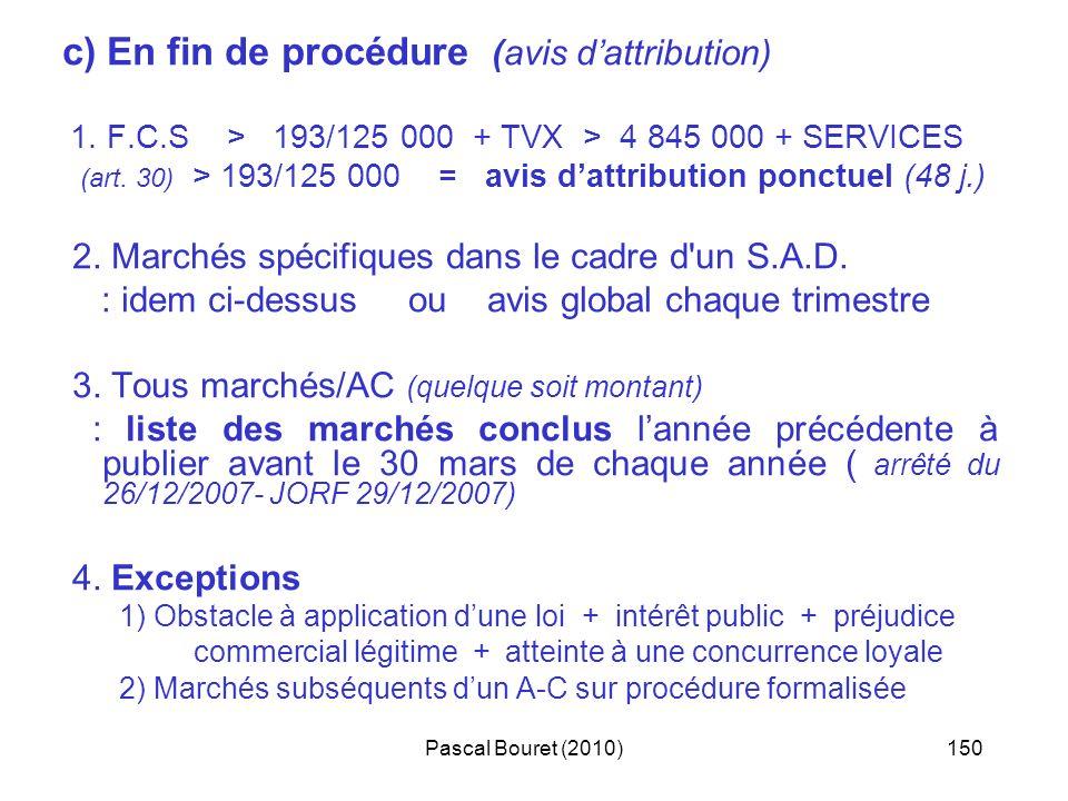 Pascal Bouret (2010)150 c) En fin de procédure (avis dattribution) 1. F.C.S > 193/125 000 + TVX > 4 845 000 + SERVICES (art. 30) > 193/125 000 = avis