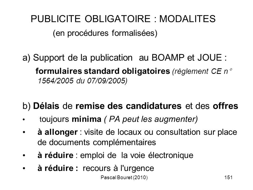 Pascal Bouret (2010)151 PUBLICITE OBLIGATOIRE : MODALITES (en procédures formalisées) a) Support de la publication au BOAMP et JOUE : formulaires stan
