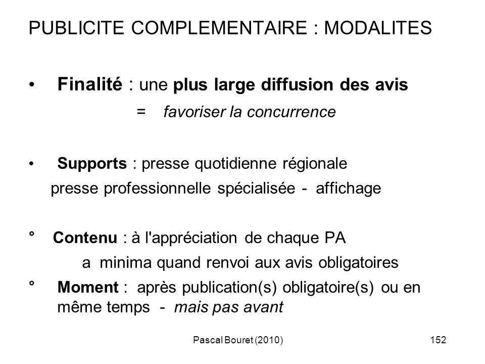 Pascal Bouret (2010)152 PUBLICITE COMPLEMENTAIRE : MODALITES Finalité : une plus large diffusion des avis = favoriser la concurrence Supports : presse