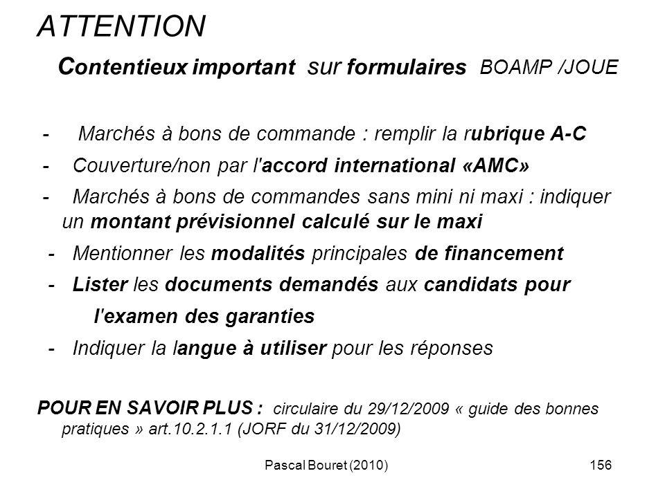 Pascal Bouret (2010)156 ATTENTION C ontentieux important sur formulaires BOAMP /JOUE - Marchés à bons de commande : remplir la rubrique A-C - Couvertu