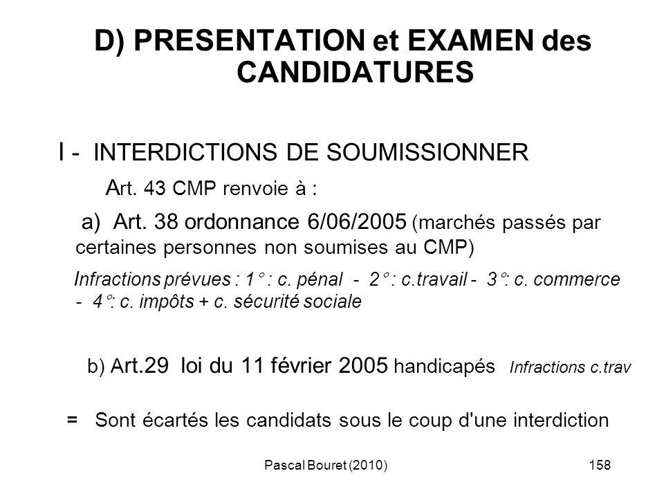 Pascal Bouret (2010)158 D) PRESENTATION et EXAMEN des CANDIDATURES I - INTERDICTIONS DE SOUMISSIONNER A rt. 43 CMP renvoie à : a) Art. 38 ordonnance 6