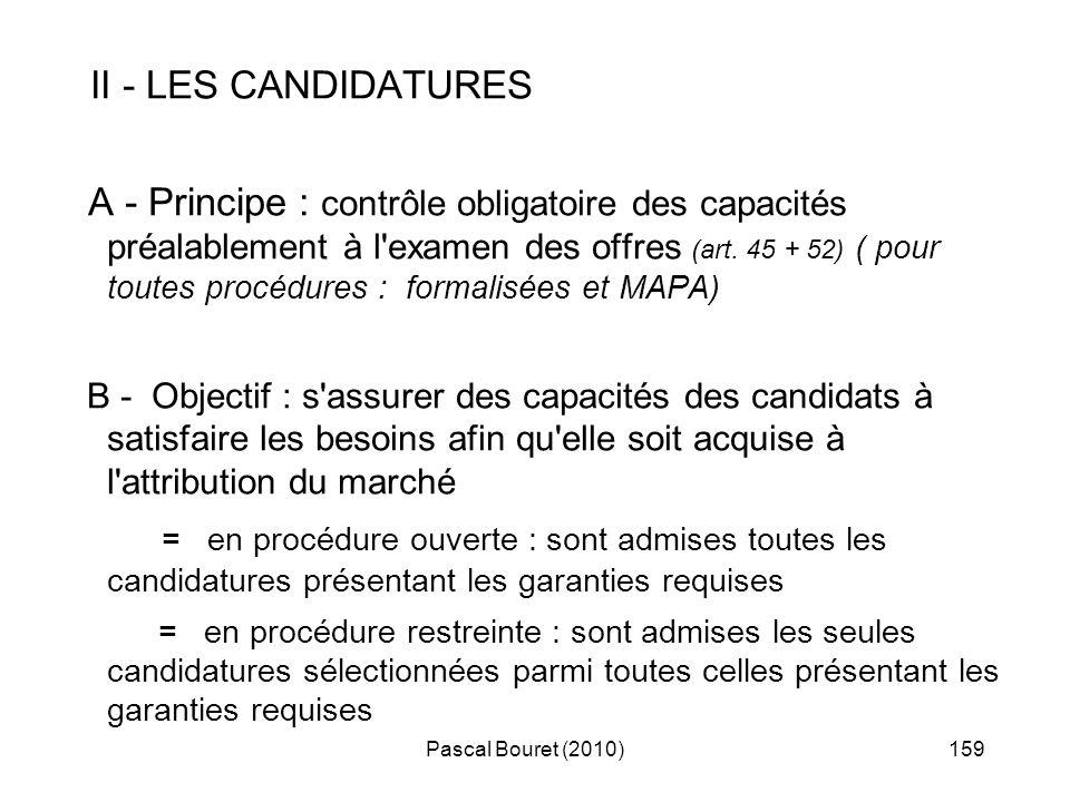 Pascal Bouret (2010)159 II - LES CANDIDATURES A - Principe : contrôle obligatoire des capacités préalablement à l'examen des offres (art. 45 + 52) ( p