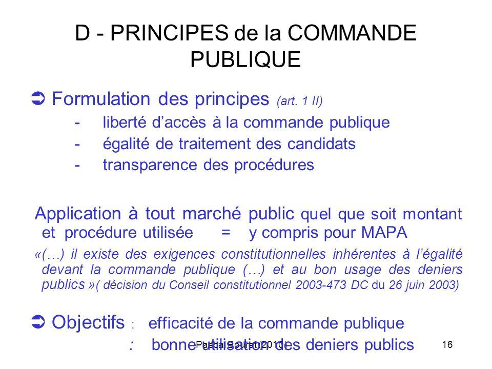 Pascal Bouret (2010)16 D - PRINCIPES de la COMMANDE PUBLIQUE Formulation des principes (art. 1 II) - liberté daccès à la commande publique - égalité d