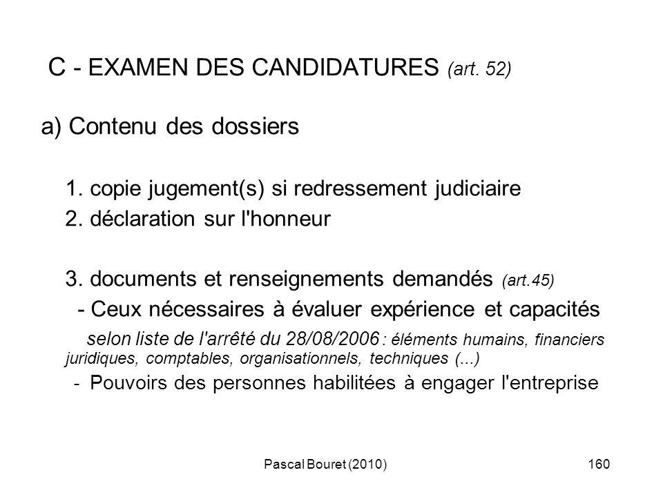 Pascal Bouret (2010)160 C - EXAMEN DES CANDIDATURES (art. 52) a) Contenu des dossiers 1. copie jugement(s) si redressement judiciaire 2. déclaration s