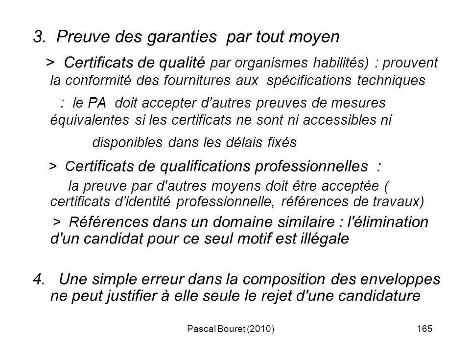 Pascal Bouret (2010)165 3. Preuve des garanties par tout moyen > Certificats de qualité par organismes habilités) : prouvent la conformité des fournit