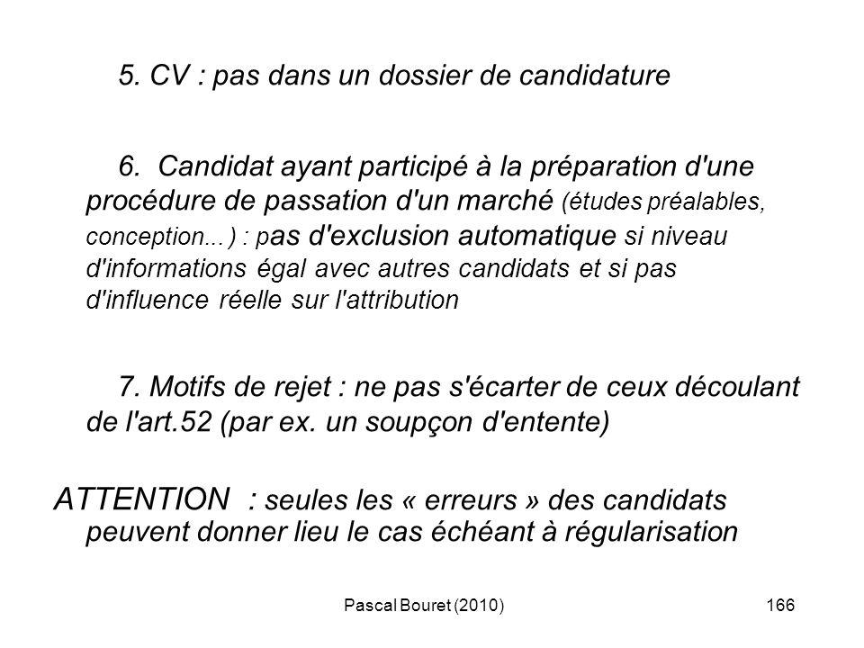 Pascal Bouret (2010)166 5. CV : pas dans un dossier de candidature 6. Candidat ayant participé à la préparation d'une procédure de passation d'un marc