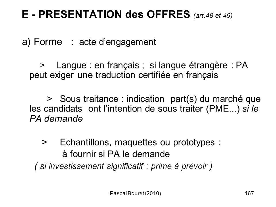 Pascal Bouret (2010)167 E - PRESENTATION des OFFRES (art.48 et 49) a) Forme : acte dengagement > Langue : en français ; si langue étrangère : PA peut