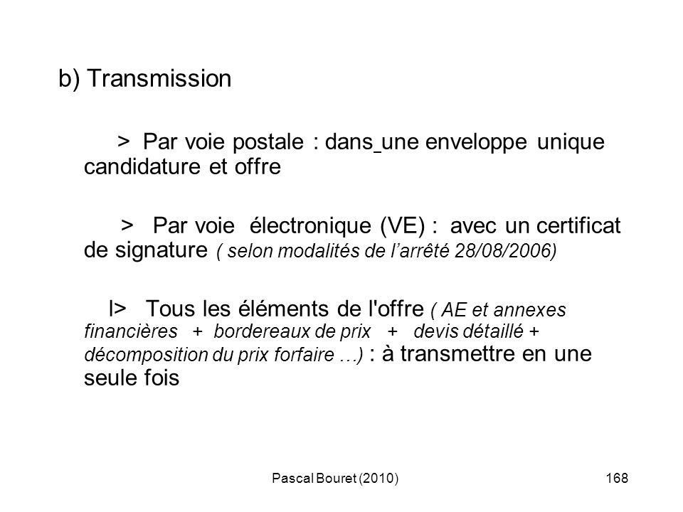 Pascal Bouret (2010)168 b) Transmission > Par voie postale : dans une enveloppe unique candidature et offre > Par voie électronique (VE) : avec un cer