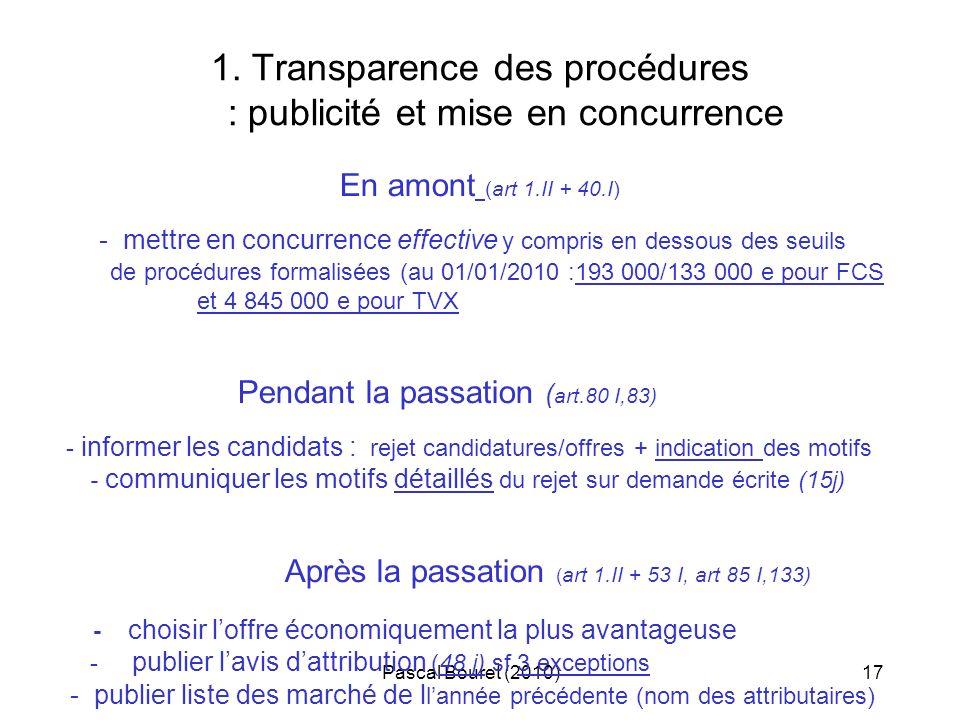 Pascal Bouret (2010)17 1. Transparence des procédures : publicité et mise en concurrence En amont (art 1.II + 40.I) - mettre en concurrence effective