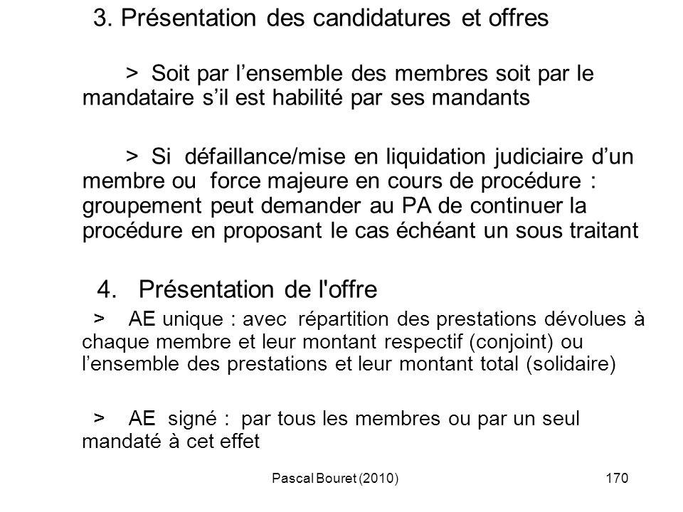 Pascal Bouret (2010)170 3. Présentation des candidatures et offres > Soit par lensemble des membres soit par le mandataire sil est habilité par ses ma