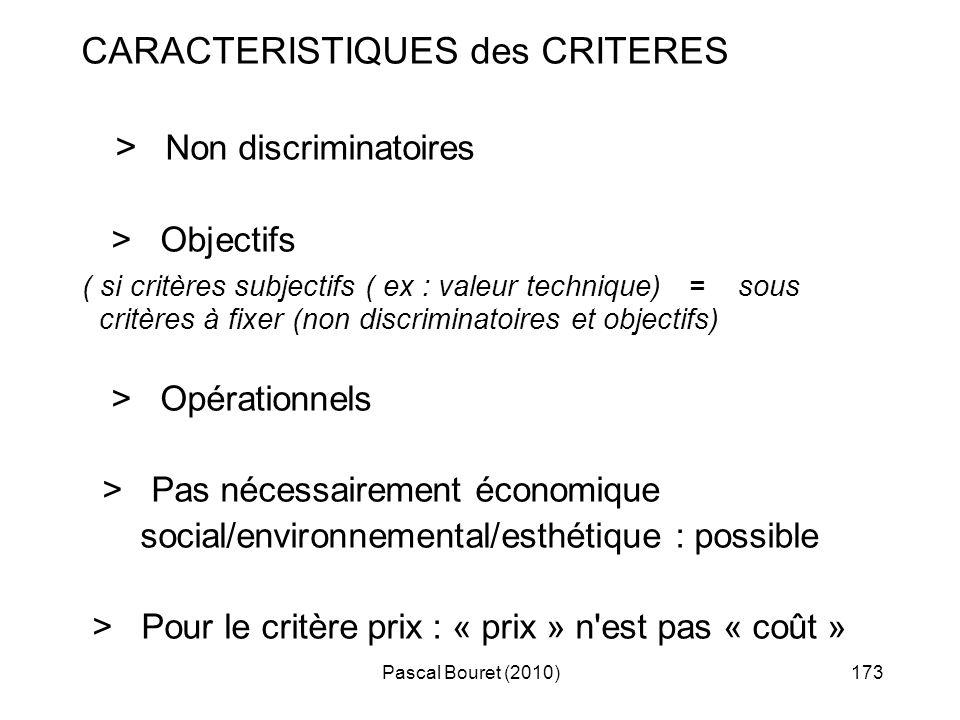 Pascal Bouret (2010)173 CARACTERISTIQUES des CRITERES > Non discriminatoires > Objectifs ( si critères subjectifs ( ex : valeur technique) = sous crit
