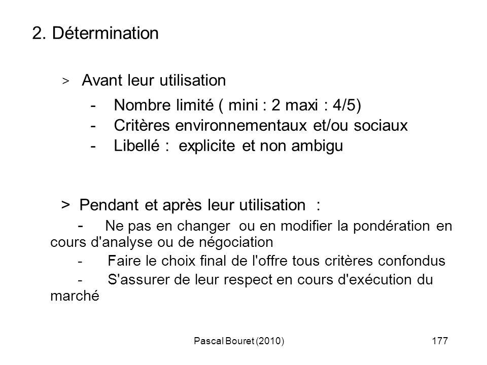 Pascal Bouret (2010)177 2. Détermination > Avant leur utilisation - Nombre limité ( mini : 2 maxi : 4/5) - Critères environnementaux et/ou sociaux - L
