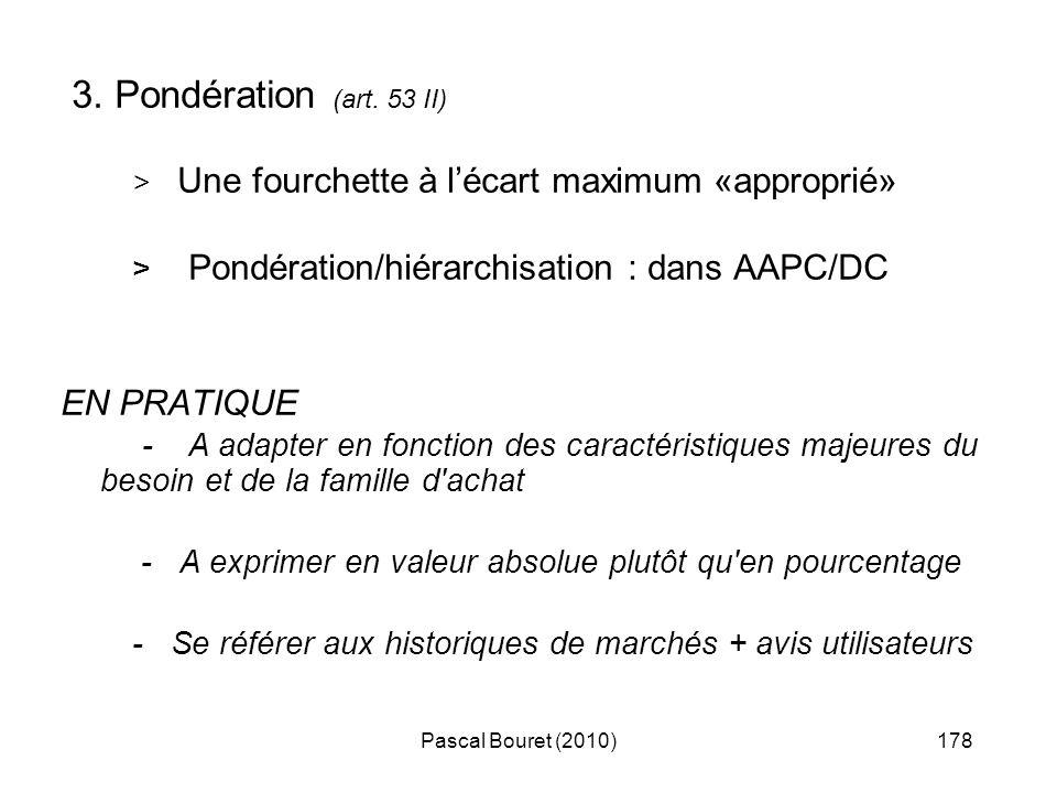 Pascal Bouret (2010)178 3. Pondération (art. 53 II) > Une fourchette à lécart maximum «approprié» > Pondération/hiérarchisation : dans AAPC/DC EN PRAT