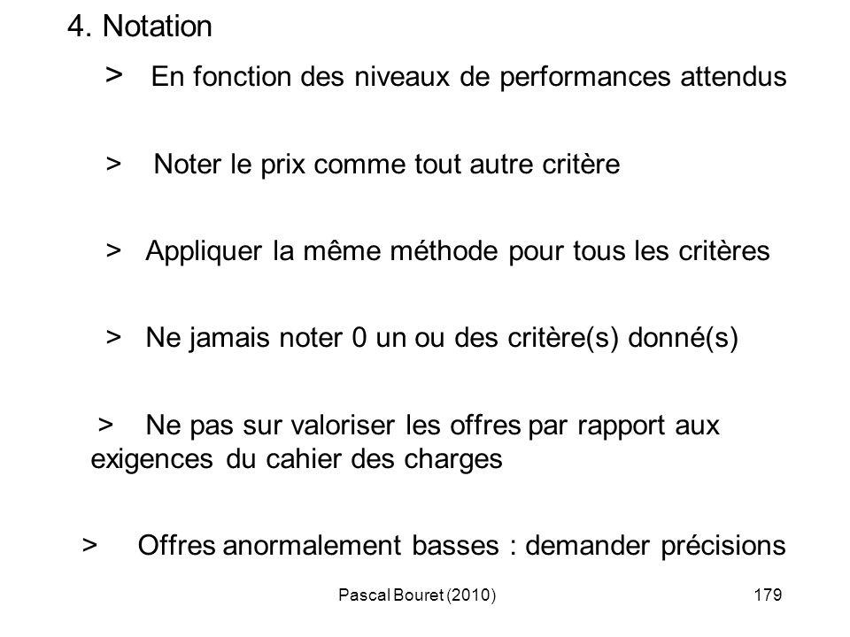 Pascal Bouret (2010)179 4. Notation > En fonction des niveaux de performances attendus > Noter le prix comme tout autre critère > Appliquer la même mé