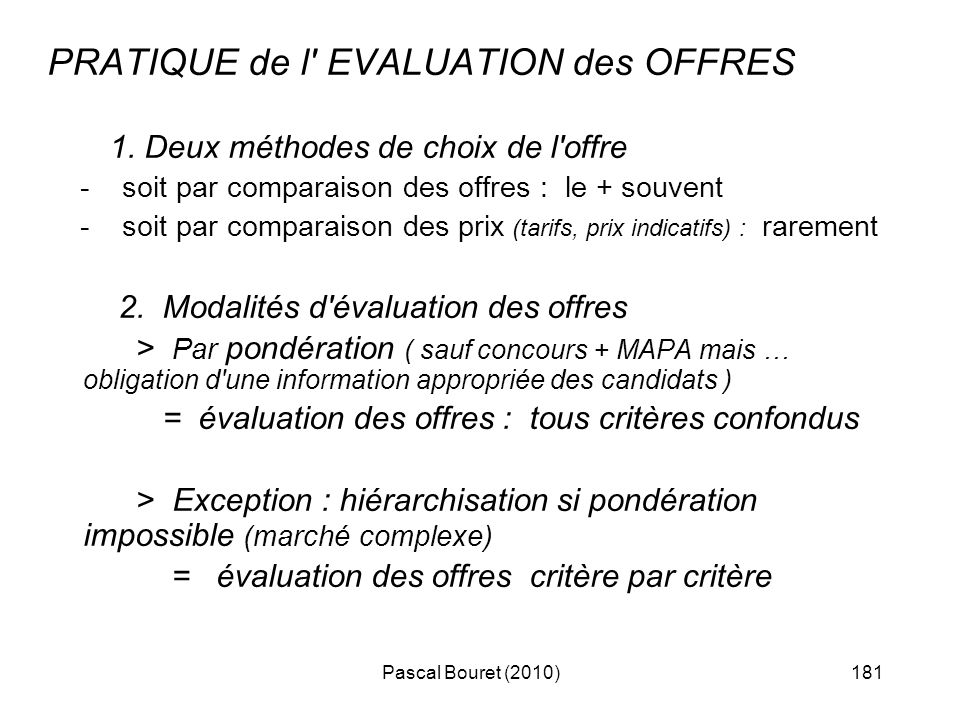 Pascal Bouret (2010)181 PRATIQUE de l' EVALUATION des OFFRES 1. Deux méthodes de choix de l'offre - soit par comparaison des offres : le + souvent - s